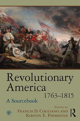 Revolutionary America, 1763-1815 By Cogliano, Francis D. (EDT)/ Phimister, Kirsten E. (EDT)