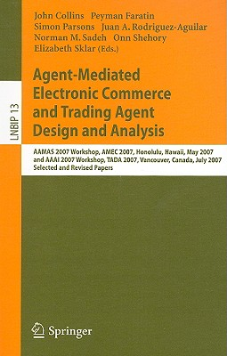 Agent-Mediated Electronic Commerce and Trading Agent Design and Analysis By Collins, John (EDT)/ Faratin, Peyman (EDT)/ Parsons, Simon (EDT)/ Rodriguez-aguilar, Juan A. (EDT)/ Sadeh, Norman M. (EDT)